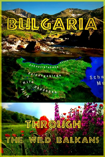 Bulgarien - Durch den wilden Balkan AKA Bulgaria - Through the Wild Balkans